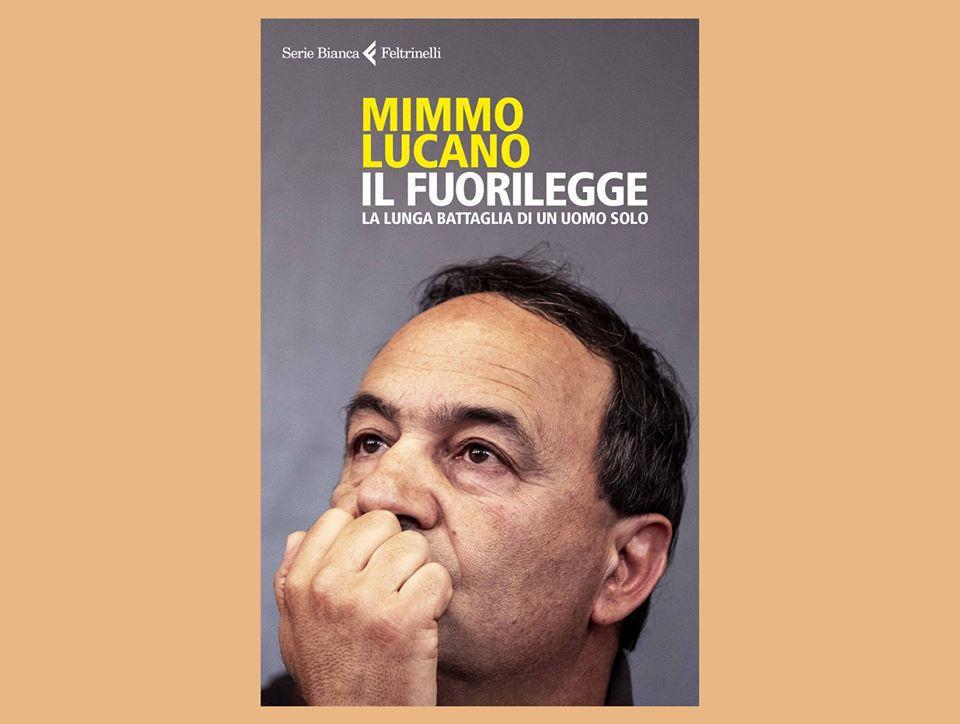 """""""Il fuorilegge"""": la storia di Mimmo Lucano arriva in libreria"""